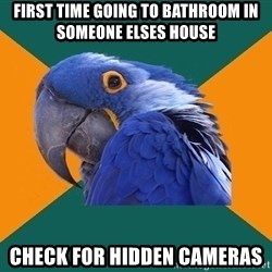 Paranoid Parrot - first time going to bathroom in someone elses house check for hidden cameras