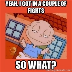 Tommy Pickles - Yeah, I got in a couple of fights So what?