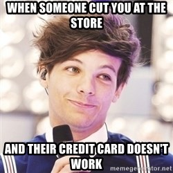 Sassy Louis - When someone cut you at the store and their credit card doesn't work