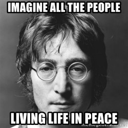 John Lennon - imagine all the people living life in peace