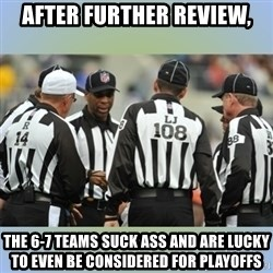 NFL Ref Meeting - After further review, The 6-7 teams suck ass and are lucky to even be considered for playoffs
