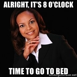Irrational Black Woman - alright, it's 8 o'clock time to go to bed
