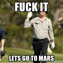 Fuck It Bill Murray - FUCK IT LETS GO TO MARS