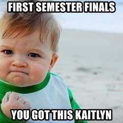 fist pump baby - First Semester Finals you got this Kaitlyn