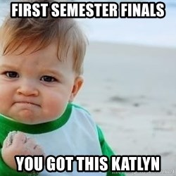 fist pump baby - First semester finals you got this katlyn