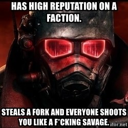 Fallout  - Has High Reputation on a Faction. Steals a Fork and Everyone shoots you like a f*cking savage.