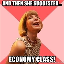 Amused Anna Wintour - And then she suggested... ECONOMY class!