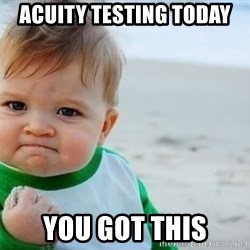 fist pump baby - acuity testing today you got this