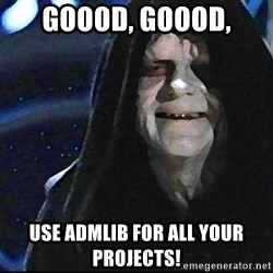 Star Wars Emperor - Goood, goood, use admlib for all your projects!