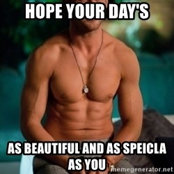 Shirtless Ryan Gosling - Hope your day's As Beautiful and as speicla as you