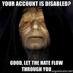 Star Wars Emperor - your account is disabled? good, let the hate flow through you