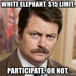 history ron swanson - WHite Elephant. $15 limit. Participate. Or not.