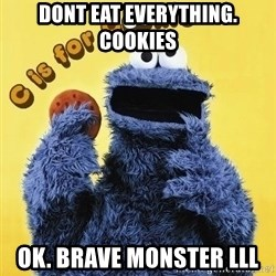 cookie monster  - dont eat everything. cookies ok. brave monster LLL