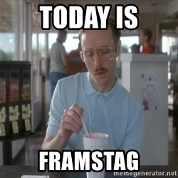 Things are getting pretty Serious (Napoleon Dynamite) - today is framstag