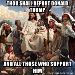 storytime jesus - Thou shall deport Donald Trump and all those who support him
