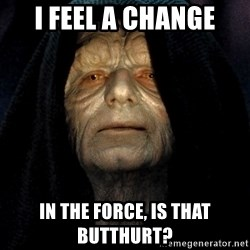 Star Wars Emperor - I FEEL A CHANGE IN THE FORCE, IS THAT BUTTHURT?
