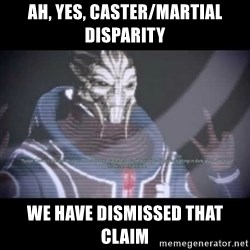 Ah, Yes, Reapers - Ah, Yes, Caster/Martial Disparity We have dismissed that claim