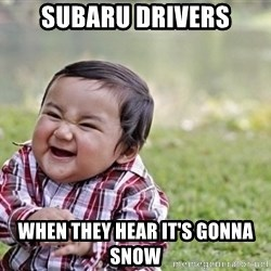 evil asian plotting baby - Subaru Drivers When they hear it's gonna snow