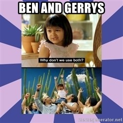 Why don't we use both girl - Ben and Gerrys