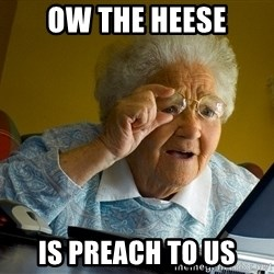 Internet Grandma Surprise - ow the heese is preach to us