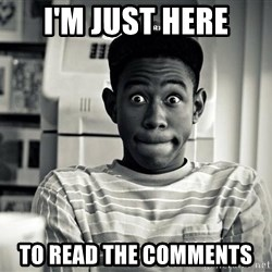 Tyler the Creator - I'm just here to read the comments