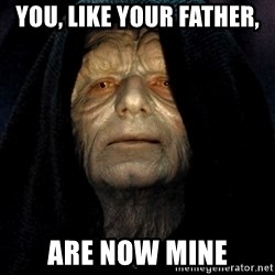 Star Wars Emperor - YOU, LIKE YOUR FATHER, ARE NOW MINE