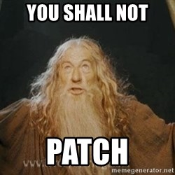 You shall not pass - You shall not patch