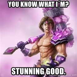 Taric - You know what I´m? stunning good.
