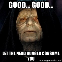 Star Wars Emperor - Good... Good... Let the nerd hunger consume you