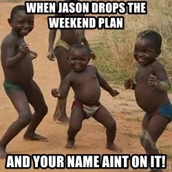 Dancing African Kid - When jason drops the weekend plan and your name aint on it!