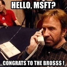 Chuck Norris on Phone - Hello, MSFT? Congrats to the bro$$$ !