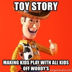 Perv Woody - toy story  making kids play with all kids off woody's