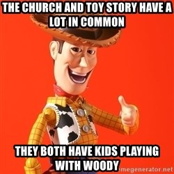 Perv Woody - the church and toy story have a lot in common  they both have kids playing with woody
