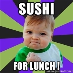 Victory baby meme - sushi for Lunch !