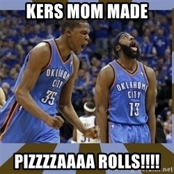Durant & James Harden - Kers mom made  PIZZZZAAAA ROLLS!!!!