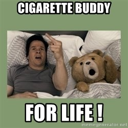 Ted Movie - Cigarette Buddy For Life !