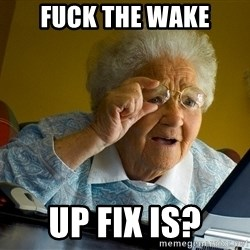 Internet Grandma Surprise - FUCK THE WAKE UP FIX IS?