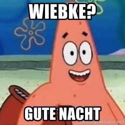 Happily Oblivious Patrick - Wiebke? Gute Nacht