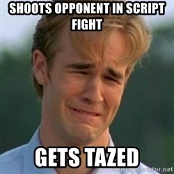 90s Problems - Shoots opponent in script fight Gets tazed