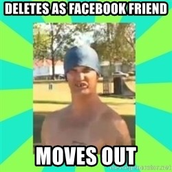 Nek minnit man - Deletes as facebook friend moves out