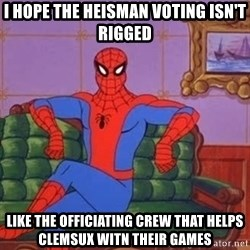 spider manf - I hope the Heisman voting isn't rigged like the officiating crew that helps clemsux witn their games