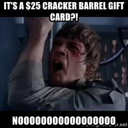 Luke skywalker nooooooo - It's a $25 Cracker Barrel gift card?! NOOOOOOOOOOOOOOOOO