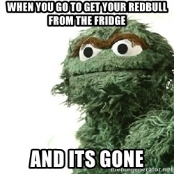 Sad Oscar - When you go to get your redbull from the fridge and its gone