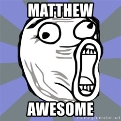 LOL FACE - MATTHEW AWESOME