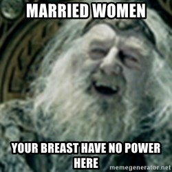 you have no power here - married women your breast have no power here