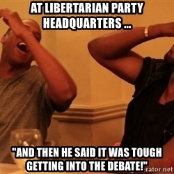 """Jay-Z & Kanye Laughing - at libertarian party headquarters ... """"and then he said it was tough getting into the debate!"""""""