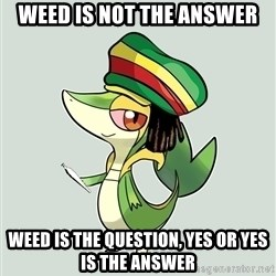 Smugleaf - Weed is not the answer Weed is the question, yes or yes is the answer