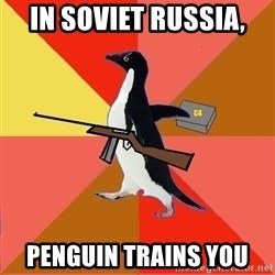 Socially Fed Up Penguin - In Soviet Russia,  Penguin trains you