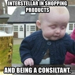 Bad Drunk Baby - Interstellar in shopping products and being a consiltant.