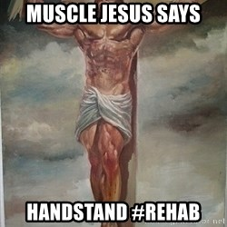 Muscles Jesus - MUSCLE JESUS SAYS HANDSTAND #REHAB